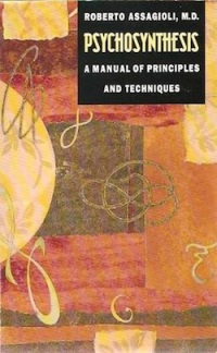 Assagioli psychosynthesis a manual of principles and techniques
