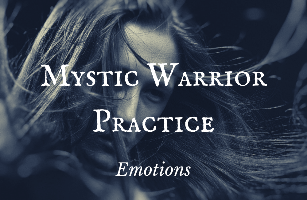 Mystic Warrior Practice – Emotions
