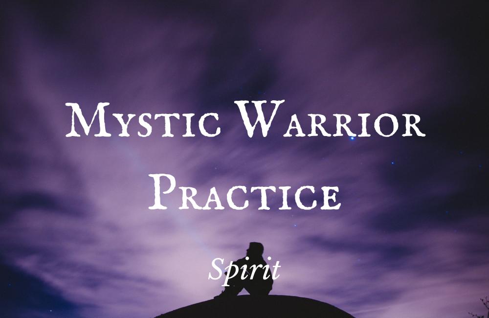 Mystic Warrior Practice – Spirit